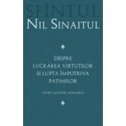 Despre Lucrarea Virtutilor Si Lupta Impotriva Patimilor - Sfantul Nil Sinaitul