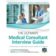 The Ultimate Medical Consultant Interview Guide: Over 150 Real Interview Questions Answered with Full Model Responses and Analysis, Written by Senior, Paperback/Anil Agarwal