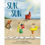 Sun, Sun: The Joy of a Summer Day at the Beach ... a Stunningly Illustrated, Fun and Delightful Rhyming Book for Kids 2-6 (Perfe, Paperback/Brad Gray