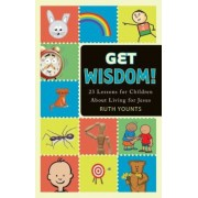 Get Wisdom!: 23 Lessons for Children about Living for Jesus, Paperback