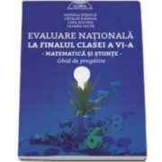 Evaluare nationala la finalul cls 6 - Matematica si stiinte. Ghid de pregatire - Daniela Stanica