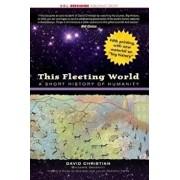 This Fleeting World: A Short History of Humanity, Paperback/David Christian
