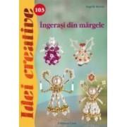 Idei Creative 103 - Ingerasi Din Margele - Ingrid Moras
