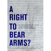 A Right to Bear Arms?: The Contested Role of History in Contemporary Debates on the Second Amendment, Hardcover/Jennifer Tucker