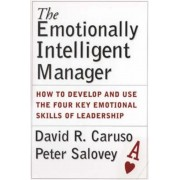 The Emotionally Intelligent Manager: How to Develop and Use the Four Key Emotional Skills of Leadership, Hardcover