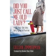 Did You Just Call Me Old Lady?: A Ninety-Year-Old Tells Why Aging Is Positive, Paperback
