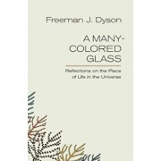 A Many-Colored Glass: Reflections on the Place of Life in the Universe, Paperback/Freeman J. Dyson