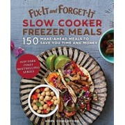 Fix-It and Forget-It Slow Cooker Freezer Meals: 150 Make-Ahead Meals to Save You Time and Money, Paperback/Hope Comerford