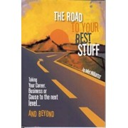 Road to Your Best Stuff: Taking Your Career, Business or Cause to the Next Level...and Beyond, Paperback/Mike Williams