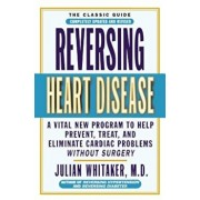 Reversing Heart Disease: A Vital New Program to Help Prevent, Treat, and Eliminate Cardiac Problems Without Surgery, Paperback/Julian Whitaker