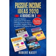 Passive Income Ideas 2020: 4 Books in 1 - A Complete Beginners Guide on How to Make Money Online by Learning the Basics of Amazon FBA, Blogging,, Paperback/Robert Kasey