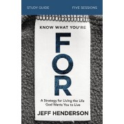 Know What You're for Study Guide: A Strategy for Living the Life God Wants You to Live, Paperback/Jeff Henderson