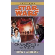 Champions of the Force: Star Wars Legends (the Jedi Academy), Paperback