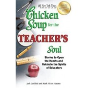 Chicken Soup for the Teacher's Soul: Stories to Open the Hearts and Rekindle the Spirits of Educators, Paperback/Jack Canfield