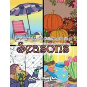 Large Print Adult Coloring Book of Seasons: Simple and Easy Seasons Coloring Book for Adults With over 80 Coloring Pages for Relaxation and Stress Rel, Paperback/Zenmaster Coloring Books