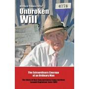 Unbroken Will: The Extraordinary Courage of an Ordinary Man the Story of Nazi Concentration Camp Survivor Leopold Engleitner, Born 19, Paperback/Bernhard Rammerstorfer