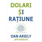 Dolari si ratiune. De ce intelegem gresit banii si cum putem sa-i cheltuim mai intelept