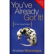 You've Already Got It!: So Quit Trying to Get It, Paperback/Andrew Wommack