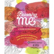 Becoming Me: A Work in Progress: Color, Journal & Brainstorm Your Way to a Creative Life, Paperback