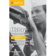 History for the IB Diploma Paper 3 Impact of the World Wars on South-East Asia, Paperback/Mary Dicken