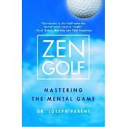 Zen Golf: Mastering the Mental Game, Hardcover/Joseph Parent