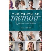 The Truth of Memoir: How to Write about Yourself and Others with Honesty, Emotion, and Integrity, Paperback/Kerry Cohen