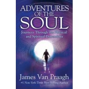 Adventures of the Soul: Journeys Through the Physical and Spiritual Dimensions, Paperback