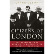 Citizens of London: The Americans Who Stood with Britain in Its Darkest, Finest Hour, Paperback