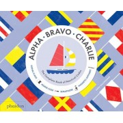 Alpha, Bravo, Charlie: The Complete Book of Nautical Codes, Hardcover