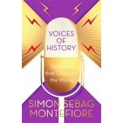 Voices of History. Speeches that Changed the World, Hardback/Simon Sebag Montefiore