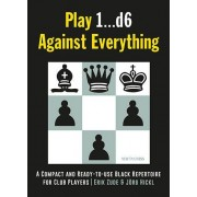 Play 1...d6 Against Everything: A Compact and Ready to use Black Repertoire for Club Players