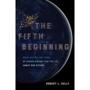The Fifth Beginning: What Six Million Years of Human History Can Tell Us about Our Future, Paperback/Robert L. Kelly