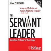 The Servant Leader: Unleashing the Power of Your People, Paperback/Robert P. Neuschel