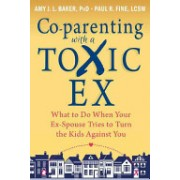 Co-parenting with a Toxic Ex - What to Do When Your Ex-Spouse Tries to Turn the Kids Against You (Baker Amy J. L.)(Paperback) (9781608829583)