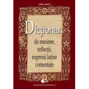 Dictionar de maxime reflectii expresii latine comentate Ed.2013 - Virgil Matei