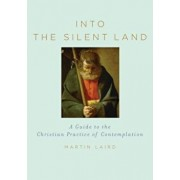 Into the Silent Land: A Guide to the Christian Practice of Contemplation, Hardcover/Martin Laird