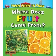 Where Does Fruit Come From?, Paperback/Linda Staniford