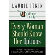 Every Woman Should Know Her Options: Invest Your Way to Financial Empowerment, Paperback/Laurie Itkin