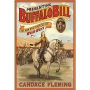 Presenting Buffalo Bill: The Man Who Invented the Wild West, Hardcover