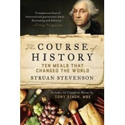 The Course of History: Ten Meals That Changed the World, Hardcover/Struan Stevenson