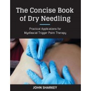 The Concise Book of Dry Needling: A Practitioner's Guide to Myofascial Trigger Point Applications, Paperback