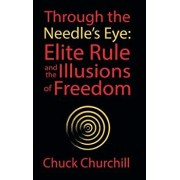Through the Needle's Eye: Elite Rule and the Illusions of Freedom, Hardcover/Chuck Churchill