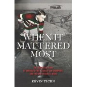 When It Mattered Most: The Forgotten Story of America's First Stanley Cup, and the War to End All Wars, Paperback/Kevin Ticen
