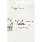 You're Already Amazing: Embracing Who You Are, Becoming All God Created You to Be, Paperback