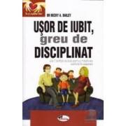 Usor de iubit greu de disciplinat - Dr Becky A. Bailey