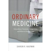 Ordinary Medicine: Extraordinary Treatments, Longer Lives, and Where to Draw the Line, Paperback