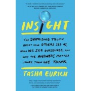 Insight: The Surprising Truth about How Others See Us, How We See Ourselves, and Why the Answers Matter More Than We Think, Paperback