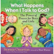 What Happens When I Talk to God?: The Power of Prayer for Boys and Girls, Hardcover