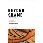 Beyond Shame: Reclaiming the Abandoned History of Radical Gay Sexuality, Paperback/Patrick Moore