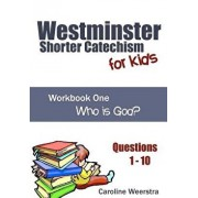 Westminster Shorter Catechism for Kids: Workbook One (Questions 1-10): Who Is God?, Paperback/Caroline Weerstra